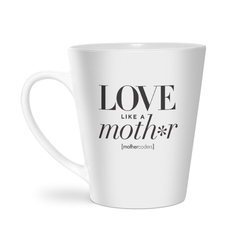 Love Like A Moth*r Accessories Latte Mug by MotherCoders Online Store