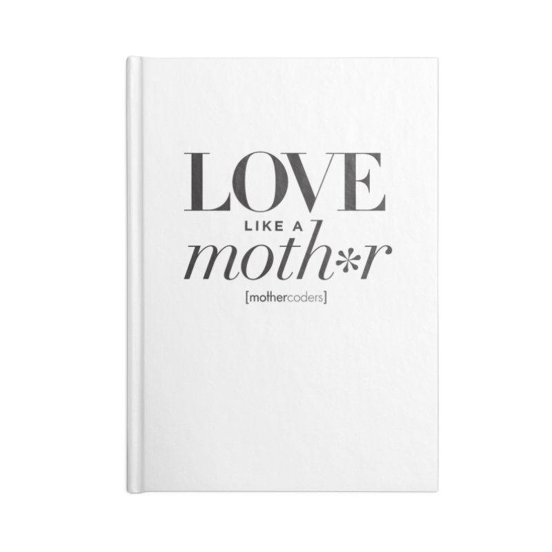 Love Like A Moth*r Accessories Blank Journal Notebook by MotherCoders Online Store