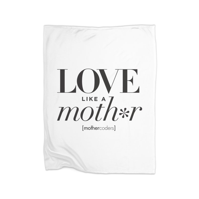 Love Like A Moth*r Home Fleece Blanket Blanket by MotherCoders Online Store