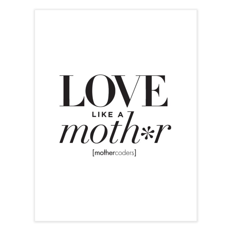 Love Like A Moth*r Home Fine Art Print by MotherCoders Online Store