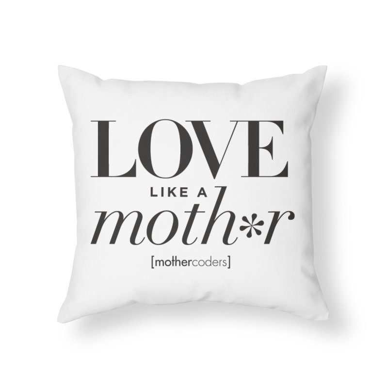 Love Like A Moth*r Home Throw Pillow by MotherCoders Online Store