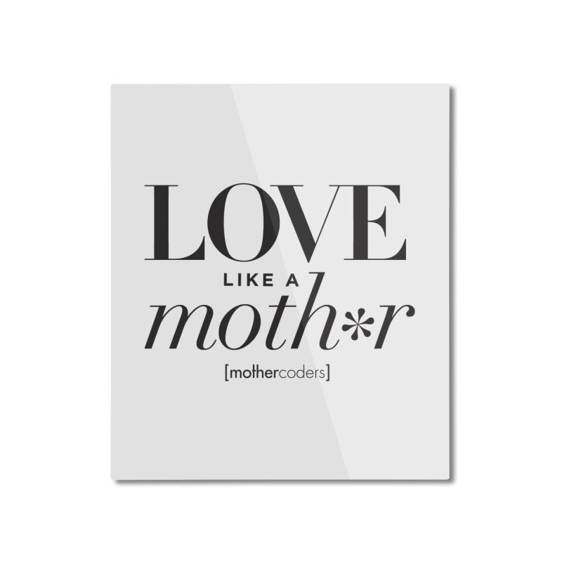Love Like A Moth*r Home Mounted Aluminum Print by MotherCoders Online Store