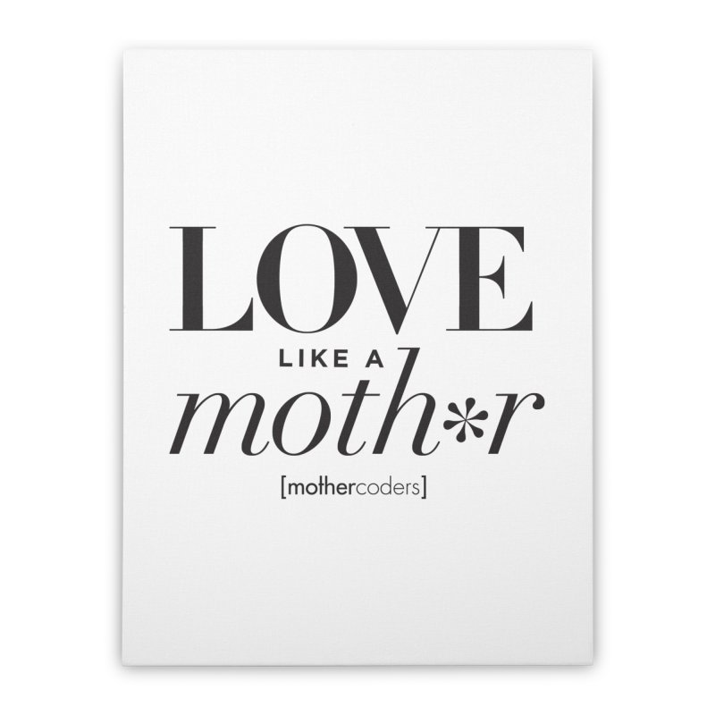 Love Like A Moth*r Home Stretched Canvas by MotherCoders Online Store