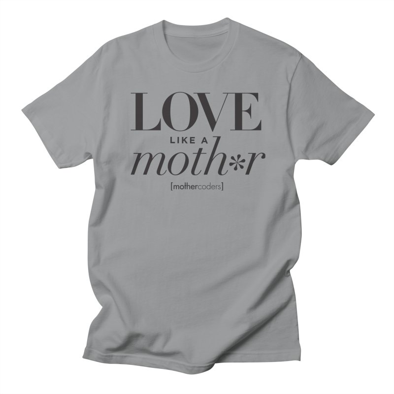 Love Like A Moth*r Women's Regular Unisex T-Shirt by MotherCoders Online Store