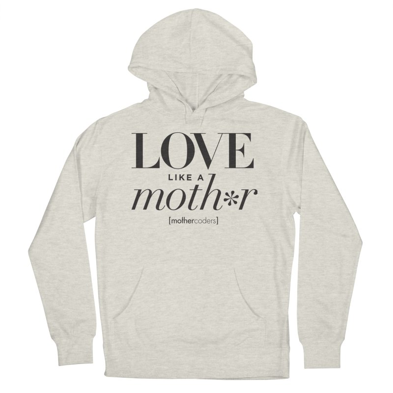 Love Like A Moth*r Women's French Terry Pullover Hoody by MotherCoders Online Store