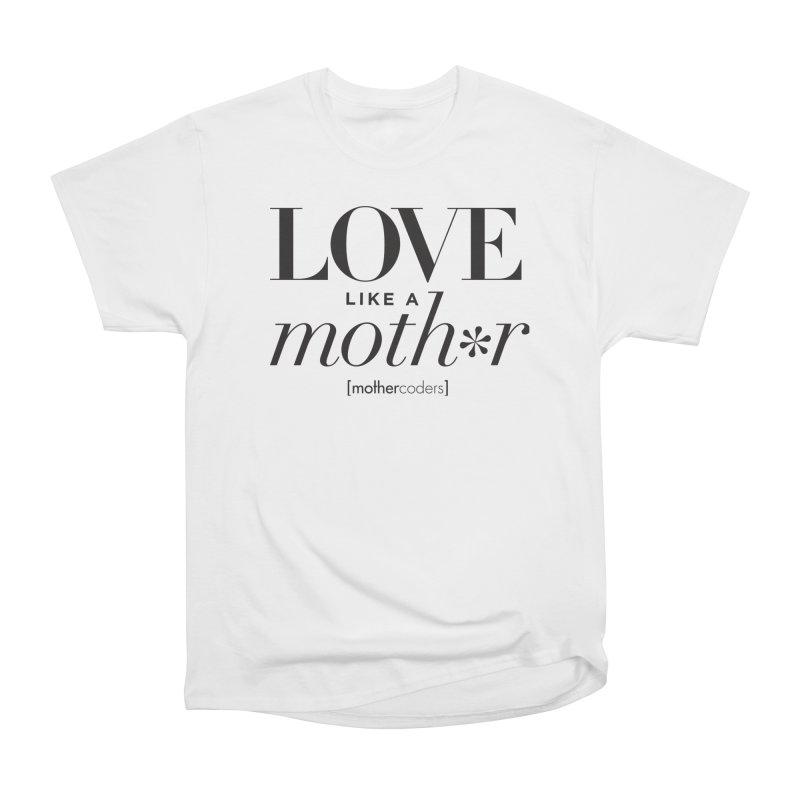 Love Like A Moth*r Women's Heavyweight Unisex T-Shirt by MotherCoders Online Store