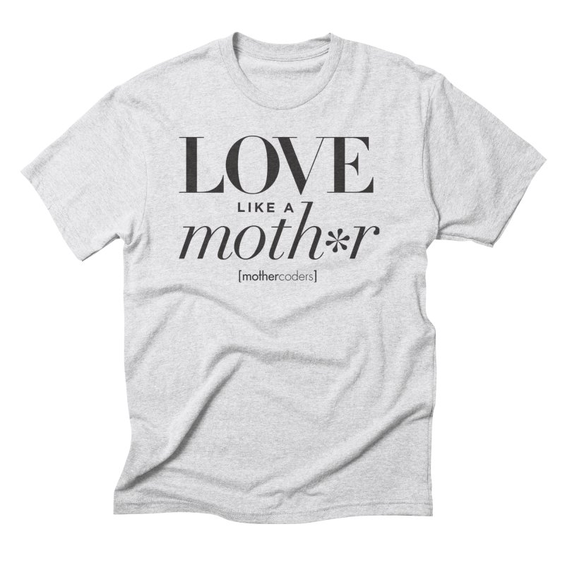 Love Like A Moth*r Men's Triblend T-Shirt by MotherCoders Online Store