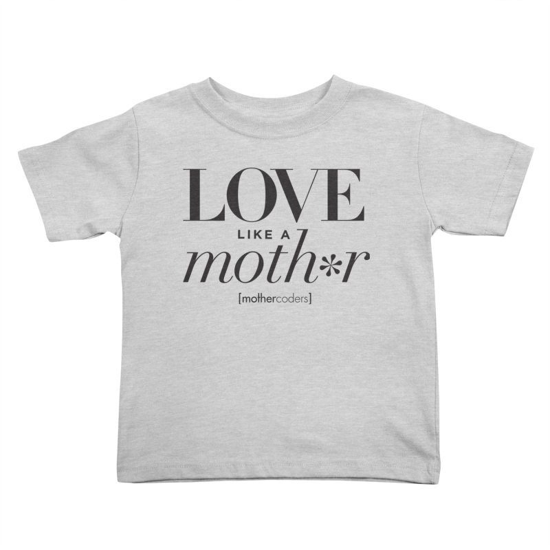 Love Like A Moth*r Kids Toddler T-Shirt by MotherCoders Online Store