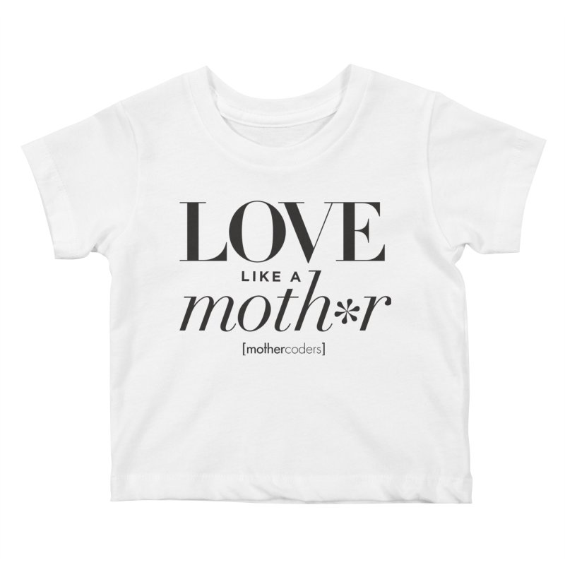 Love Like A Moth*r Kids Baby T-Shirt by MotherCoders Online Store