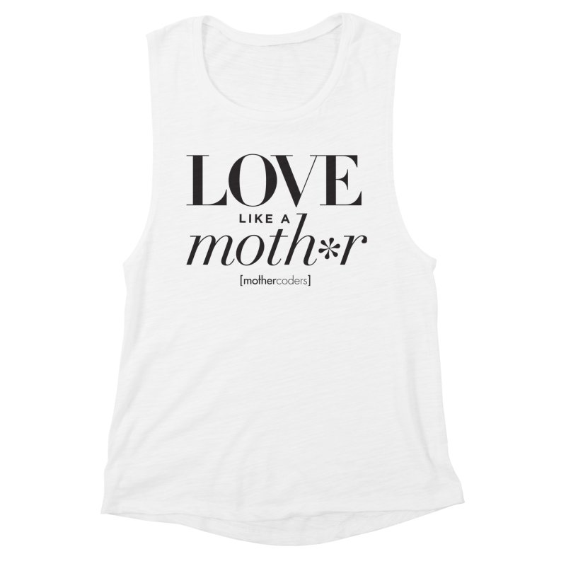 Love Like A Moth*r Women's Muscle Tank by MotherCoders Online Store