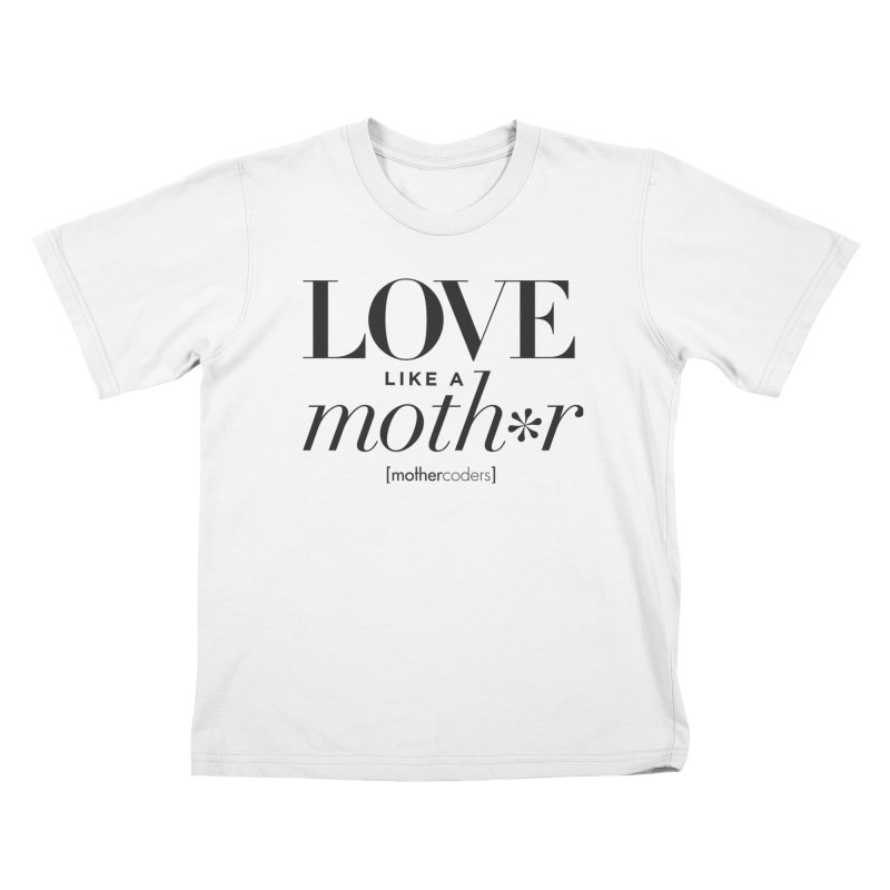 Love Like A Moth*r Kids T-Shirt by MotherCoders Online Store
