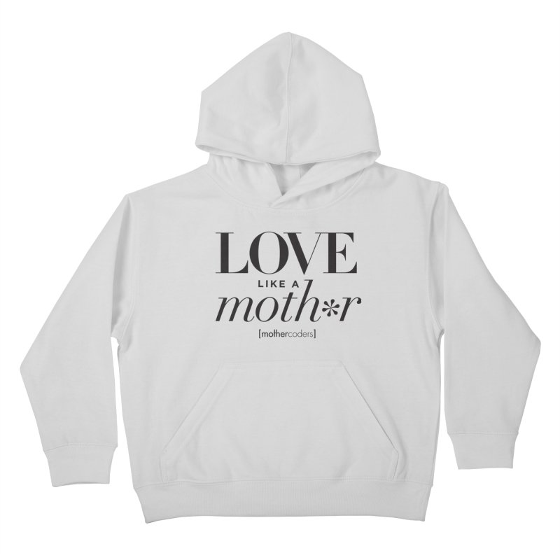 Love Like A Moth*r Kids Pullover Hoody by MotherCoders Online Store