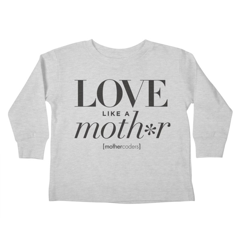 Love Like A Moth*r Kids Toddler Longsleeve T-Shirt by MotherCoders Online Store