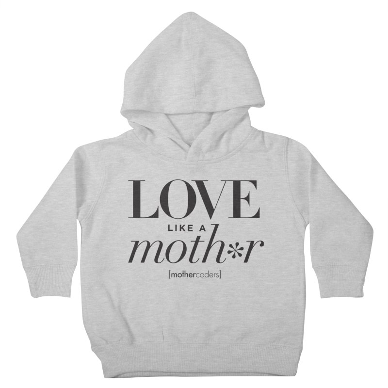 Love Like A Moth*r Kids Toddler Pullover Hoody by MotherCoders Online Store