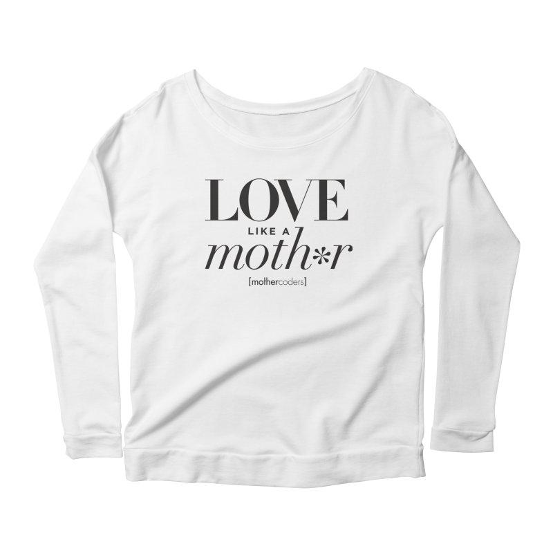 Love Like A Moth*r Women's Scoop Neck Longsleeve T-Shirt by MotherCoders Online Store