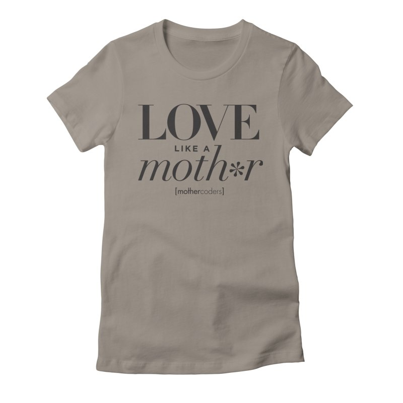 Love Like A Moth*r Women's Fitted T-Shirt by MotherCoders Online Store