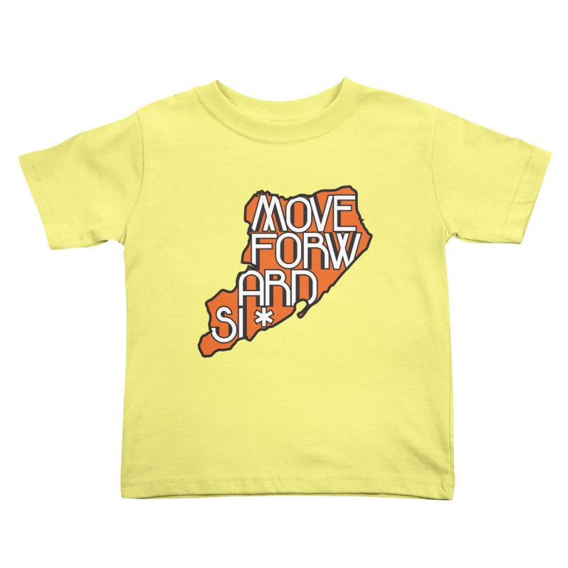 Move Forward Staten Island Kids Toddler T-Shirt by moveforwardsi's Artist Shop