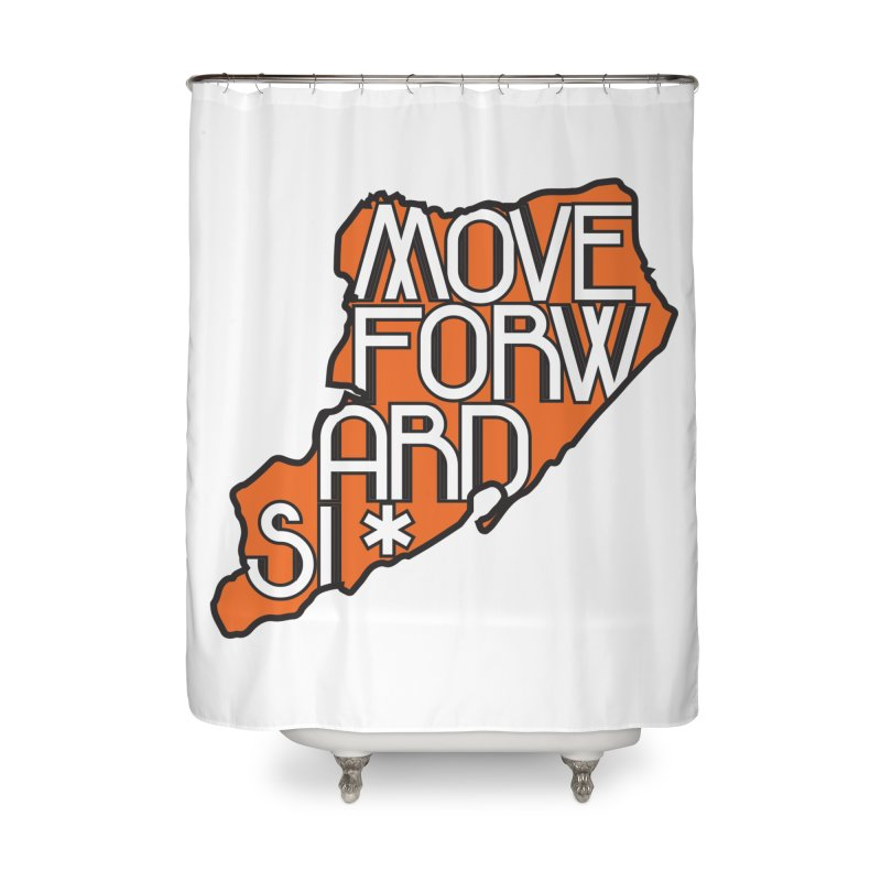 Move Forward Staten Island Home Shower Curtain by moveforwardsi's Artist Shop