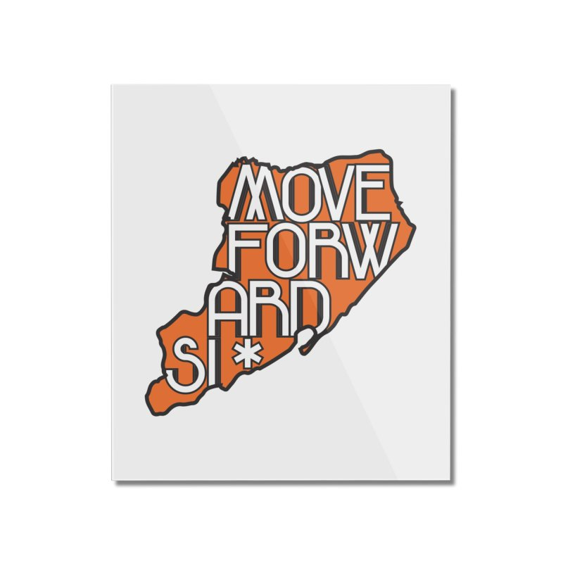 Move Forward Staten Island Home Mounted Acrylic Print by moveforwardsi's Artist Shop