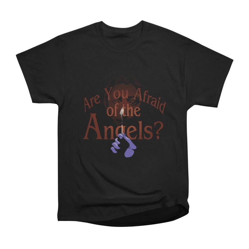 Are You Afraid of the Angels? Women's Heavyweight Unisex T-Shirt by Moysche's Shop
