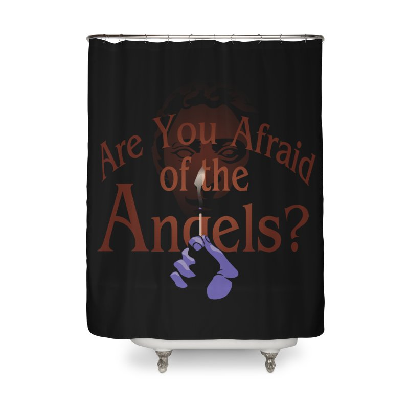 Are You Afraid of the Angels? Home Shower Curtain by Moysche's Shop