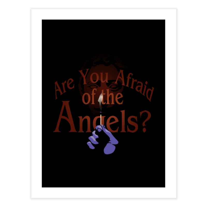 Are You Afraid of the Angels? Home Fine Art Print by Moysche's Shop