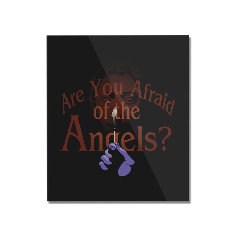 Are You Afraid of the Angels? Home Mounted Acrylic Print by Moysche's Shop