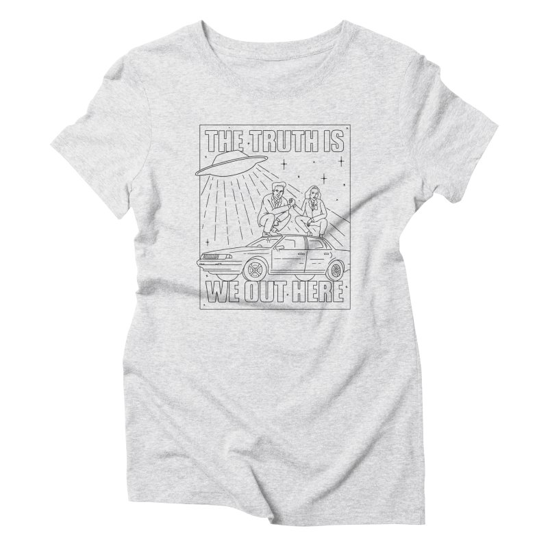 The Truth Is, We Out Here Women's T-Shirt by Mr. Chillustrator