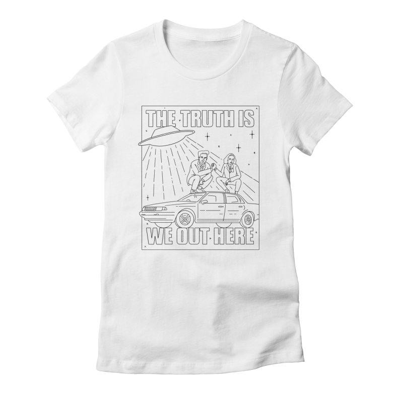 The Truth Is, We Out Here Women's Fitted T-Shirt by Mr. Chillustrator