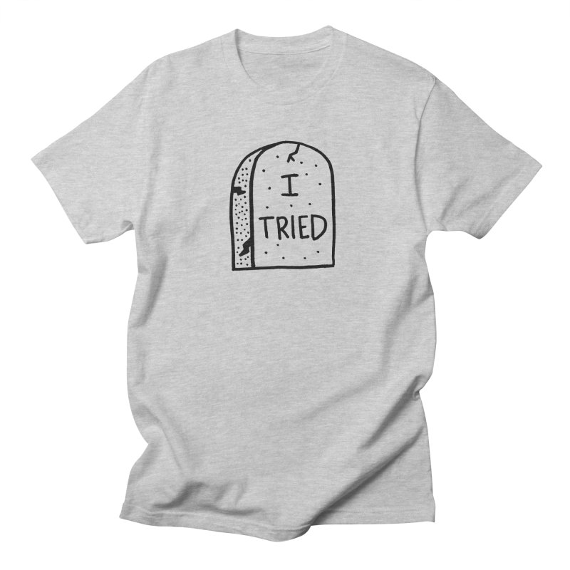 I tried, then I died. Women's Regular Unisex T-Shirt by Mr. Chillustrator