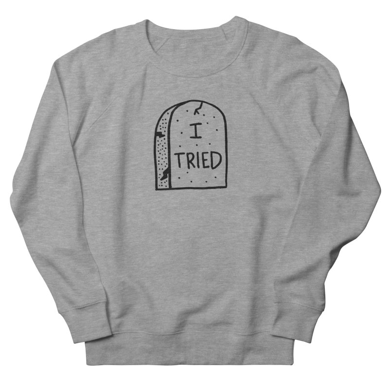 I tried, then I died. Women's French Terry Sweatshirt by Mr. Chillustrator