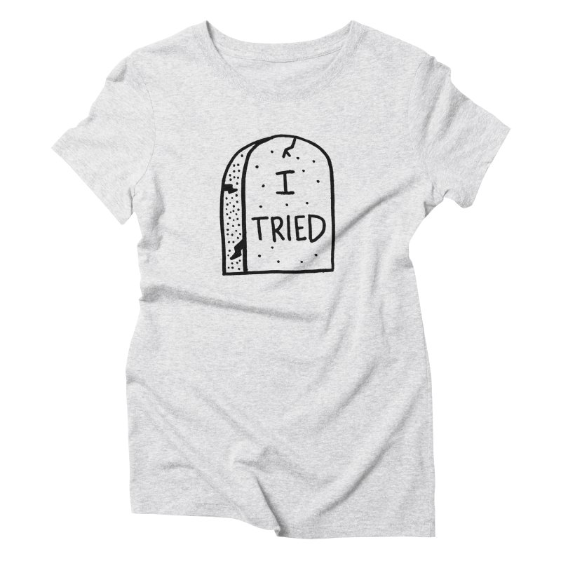 I tried, then I died. Women's Triblend T-Shirt by Mr. Chillustrator
