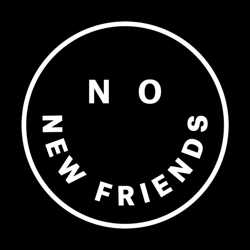 No New Friends None  by Mr. Chillustrator