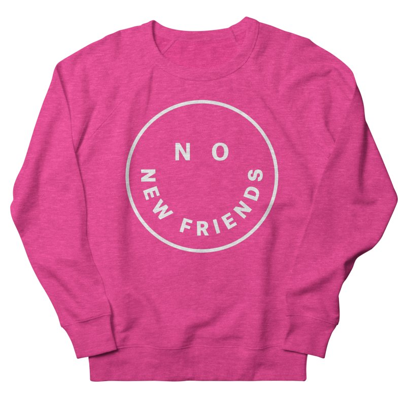 No New Friends Women's French Terry Sweatshirt by Mr. Chillustrator