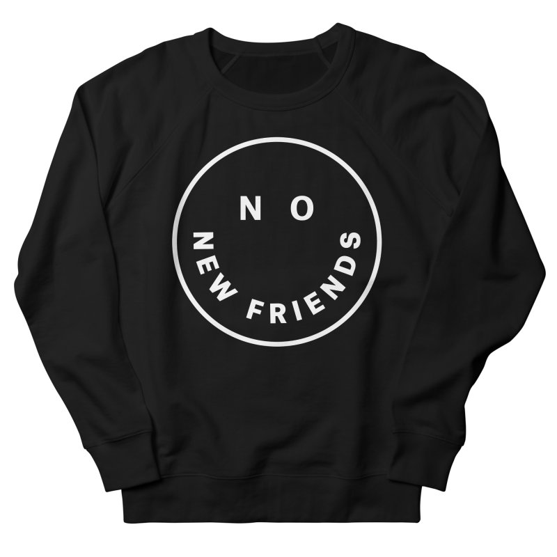 No New Friends Men's French Terry Sweatshirt by Mr. Chillustrator