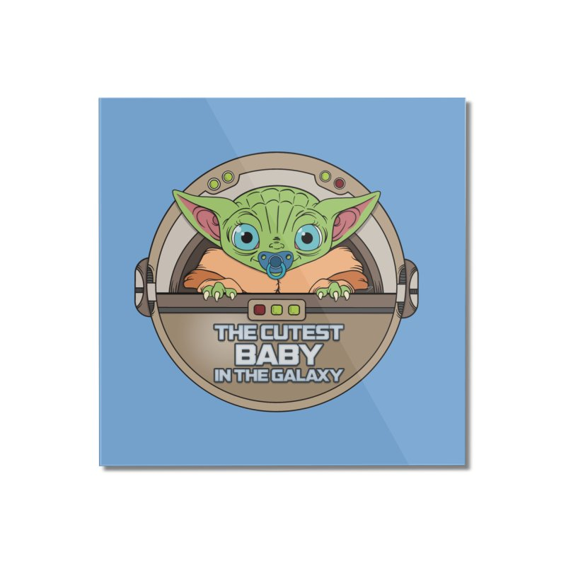 The Cutest Baby in the Galaxy (Boy Version) Home Mounted Acrylic Print by mrdelman's Artist Shop
