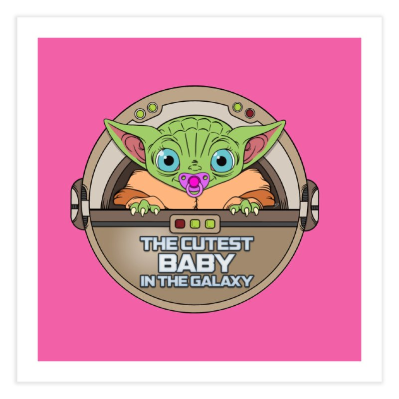 The Cutest Baby in the Galaxy (Girl Version) Home Fine Art Print by mrdelman's Artist Shop