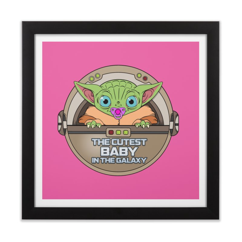 The Cutest Baby in the Galaxy (Girl Version) Home Framed Fine Art Print by mrdelman's Artist Shop