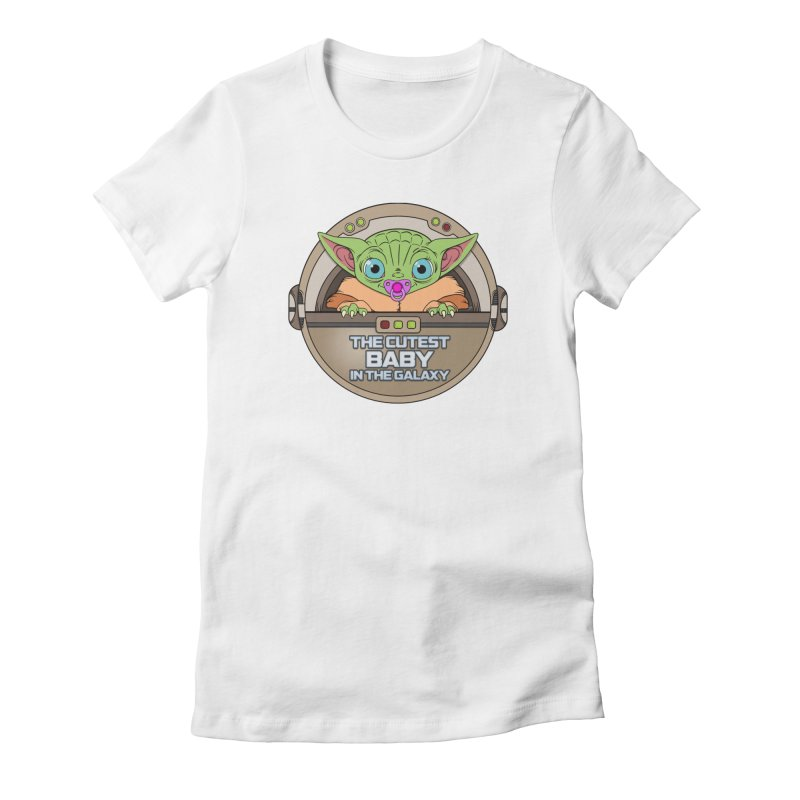 The Cutest Baby in the Galaxy (Girl Version) Women's Fitted T-Shirt by mrdelman's Artist Shop