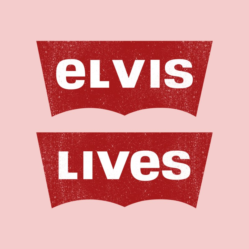 Elvis Lives by mrdelman's Artist Shop