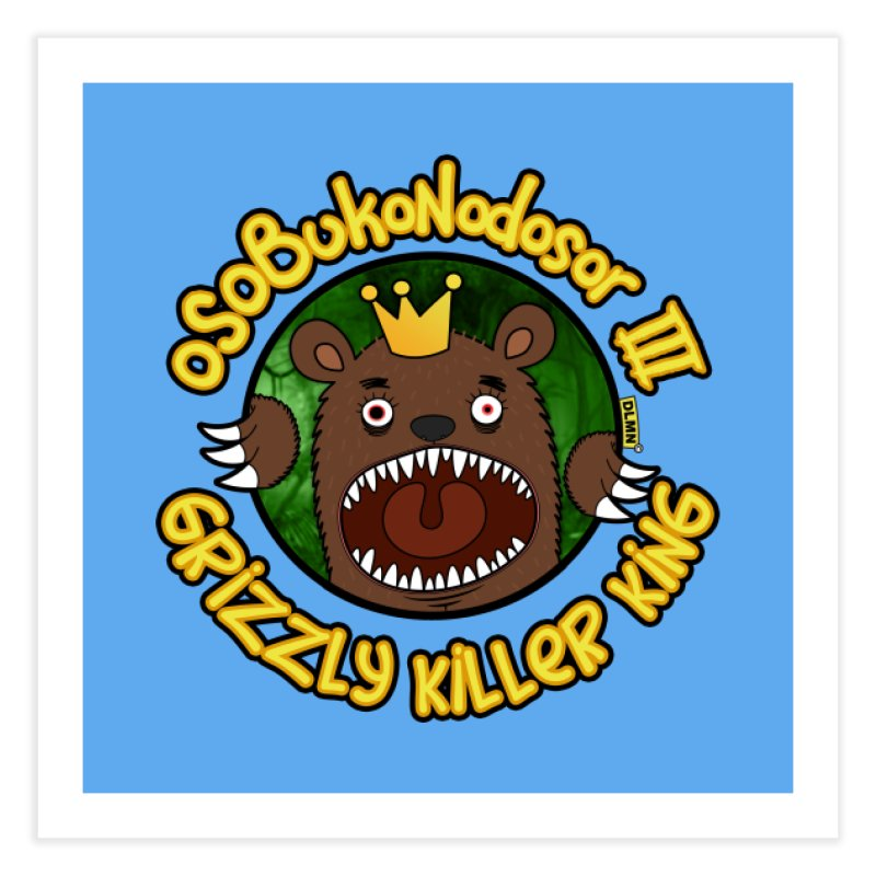 OSOBUKONODOSOR III - Grizzly Killer King - (Roar version) Home Fine Art Print by mrdelman's Artist Shop