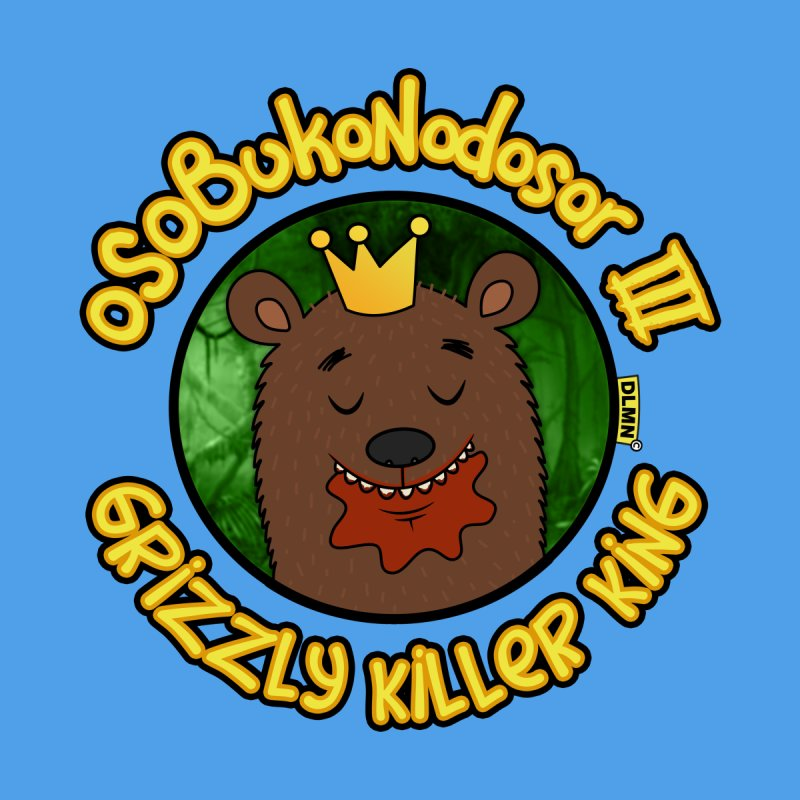 OSOBUKONODOSOR III - Grizzly Killer King - (Satisfied version) by mrdelman's Artist Shop