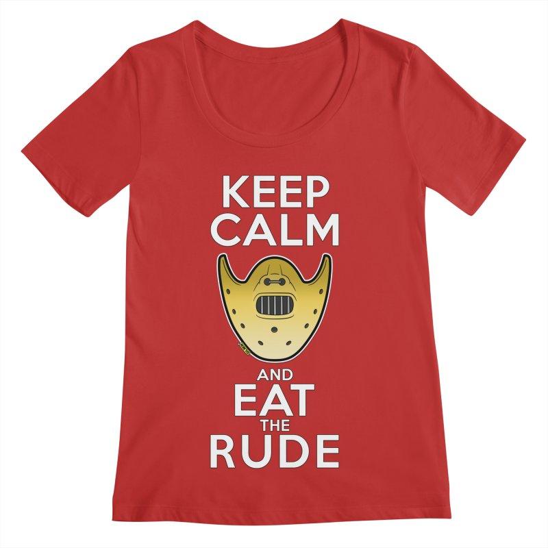KEEP CALM AND EAT THE RUDE!! Women's Regular Scoop Neck by mrdelman's Artist Shop