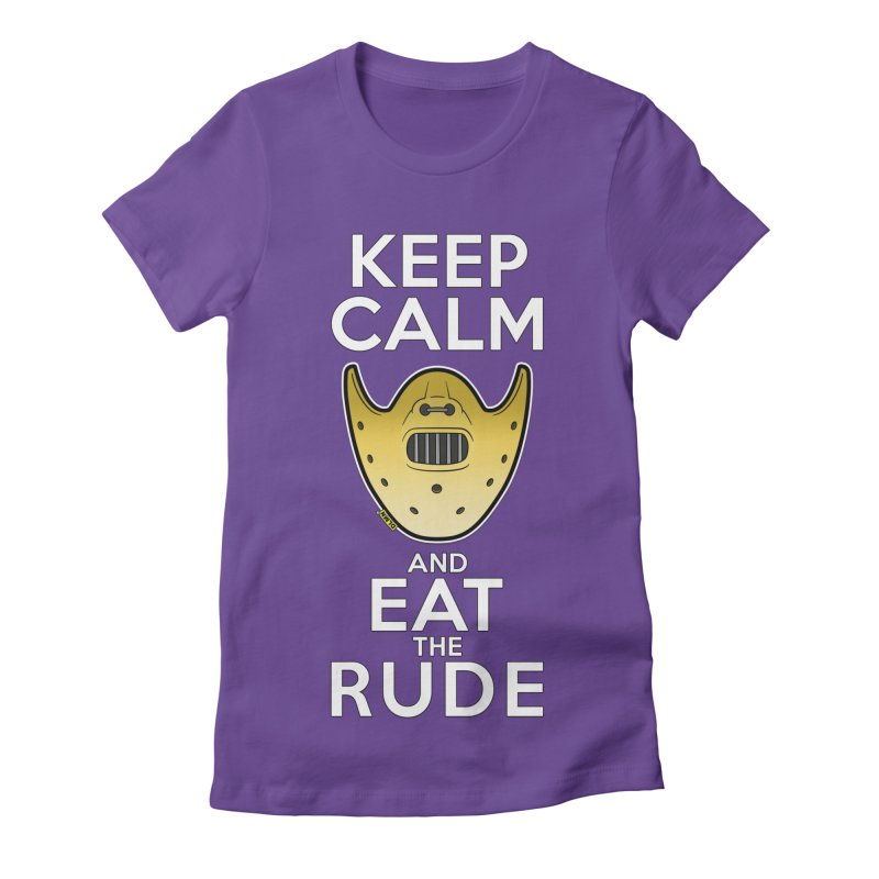 KEEP CALM AND EAT THE RUDE!! Women's Fitted T-Shirt by mrdelman's Artist Shop