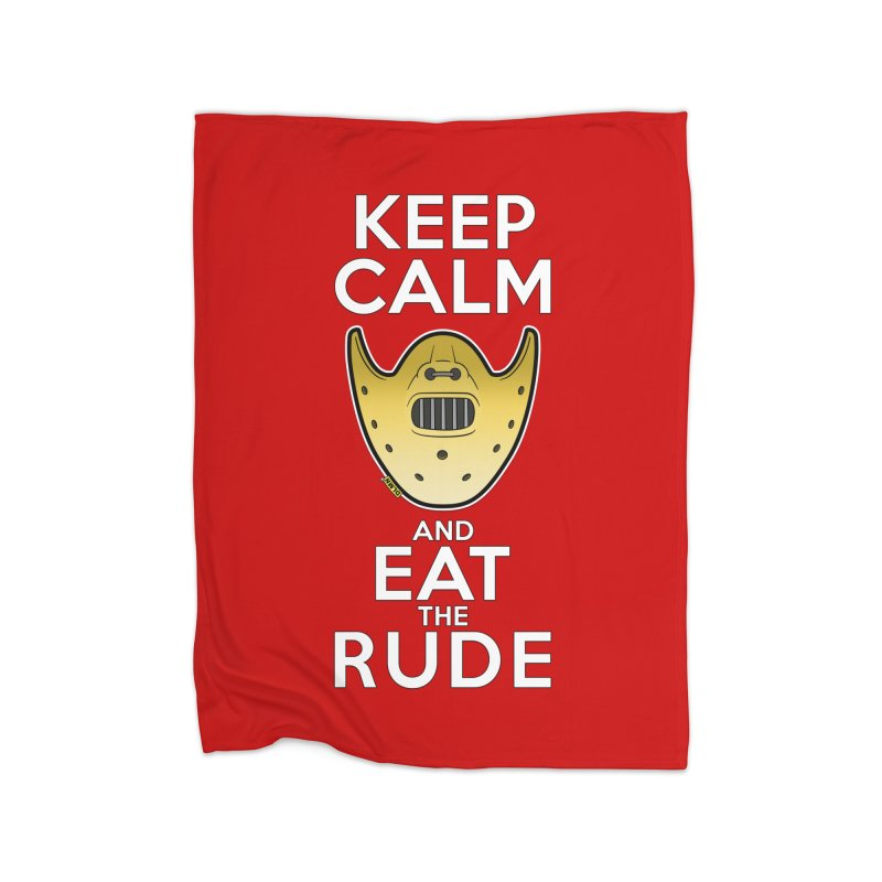 KEEP CALM AND EAT THE RUDE!! Home Fleece Blanket Blanket by mrdelman's Artist Shop