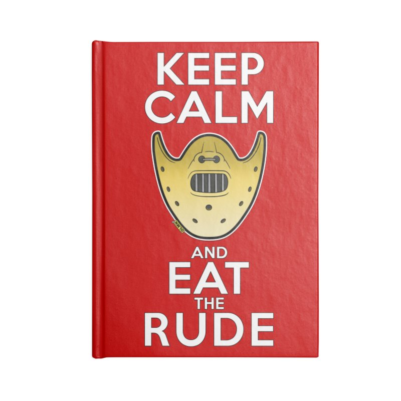 KEEP CALM AND EAT THE RUDE!! Accessories Blank Journal Notebook by mrdelman's Artist Shop