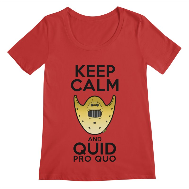 Keep calm and quid pro quo Women's Regular Scoop Neck by mrdelman's Artist Shop