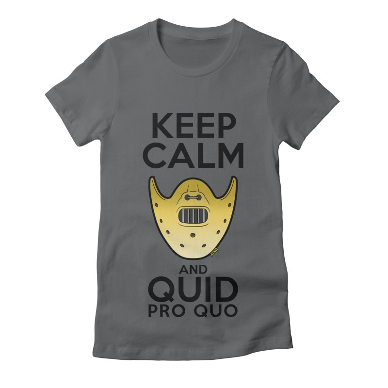 Keep calm and quid pro quo Women's Fitted T-Shirt by mrdelman's Artist Shop