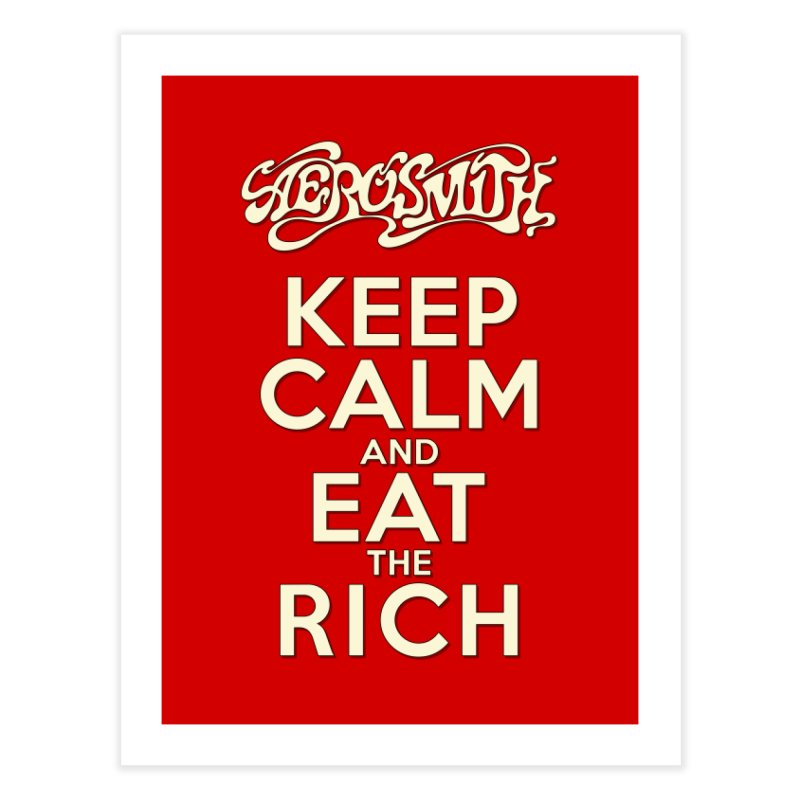 Aerosmith - Keep Calm and Eat the Rich Home Fine Art Print by mrdelman's Artist Shop