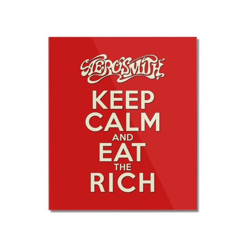 Aerosmith - Keep Calm and Eat the Rich Home Mounted Acrylic Print by mrdelman's Artist Shop
